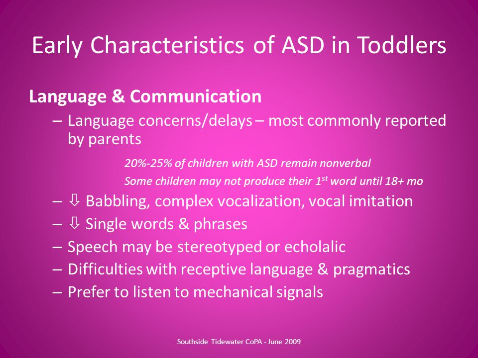 Language & Communication – Language concerns/delays – most commonly reported by parents 20%-25% of children with ASD remain nonverbal Some children ma