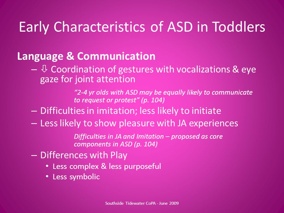 "Language & Communication –  Coordination of gestures with vocalizations & eye gaze for joint attention ""2-4 yr olds with ASD may be equally likely to"