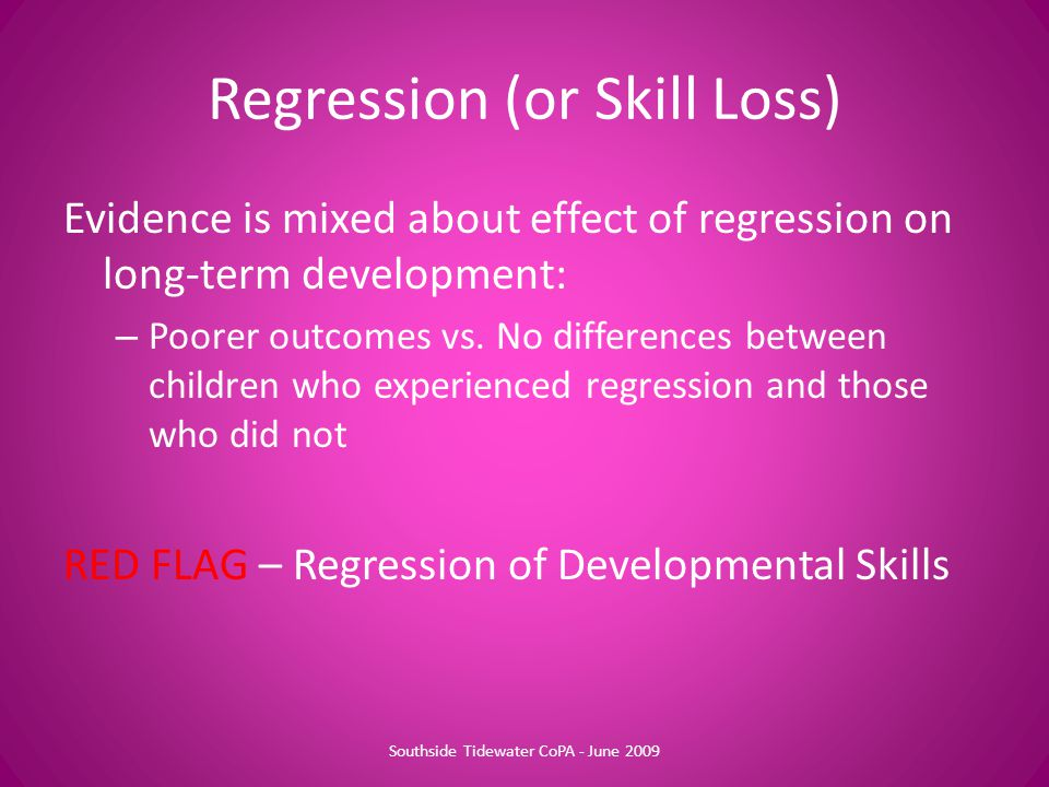 Evidence is mixed about effect of regression on long-term development: – Poorer outcomes vs.