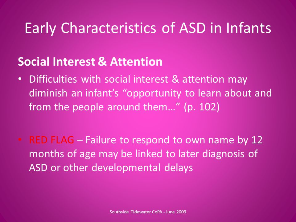 "Early Characteristics of ASD in Infants Social Interest & Attention Difficulties with social interest & attention may diminish an infant's ""opportunit"
