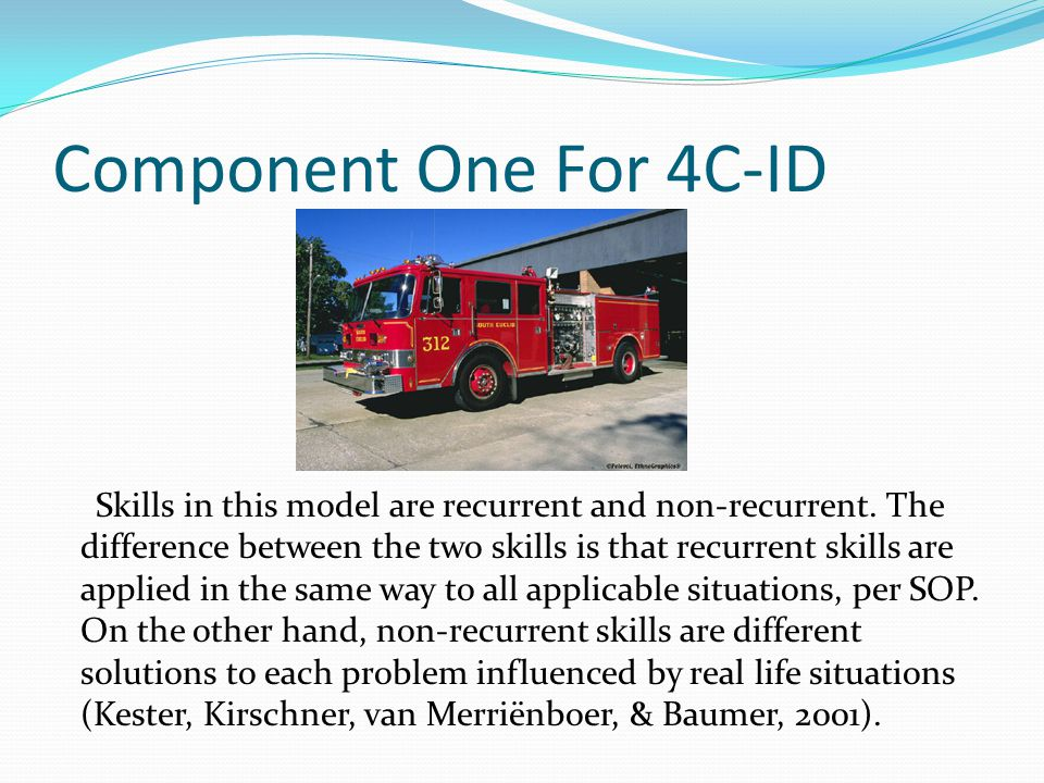 Component One For 4C-ID Skills in this model are recurrent and non-recurrent.