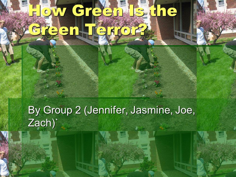 How Green Is the Green Terror By Group 2 (Jennifer, Jasmine, Joe, Zach)`