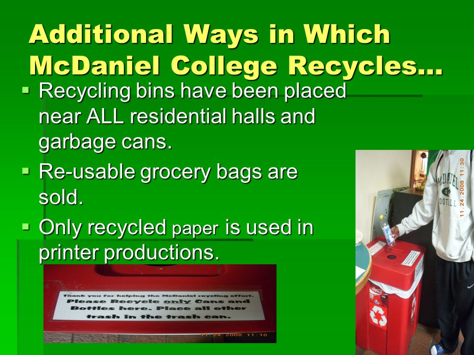 Additional Ways in Which McDaniel College Recycles…  Recycling bins have been placed near ALL residential halls and garbage cans.