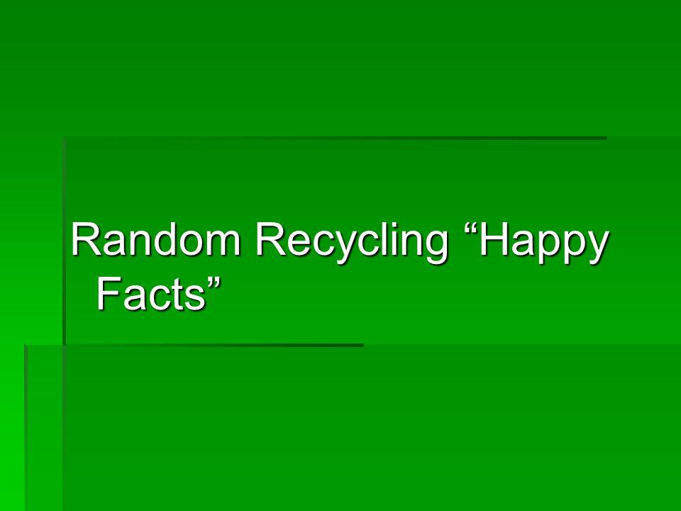 Random Recycling Happy Facts
