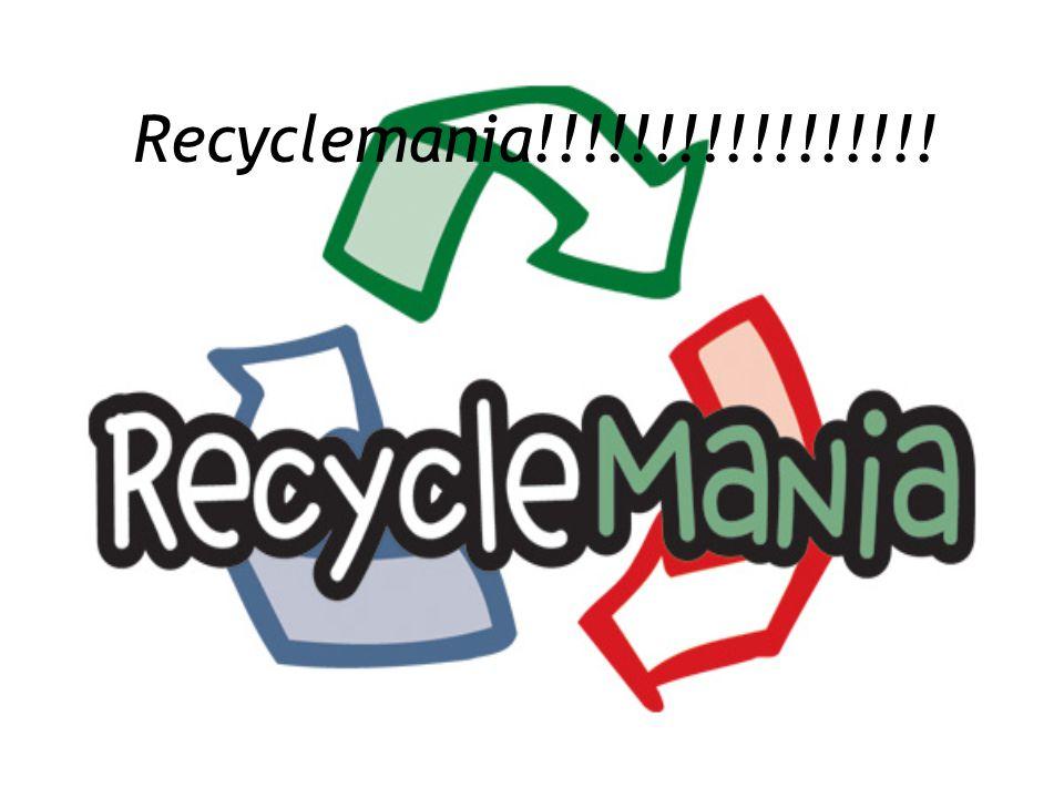 Recyclemania!!!!!!!!!!!!!!!!!