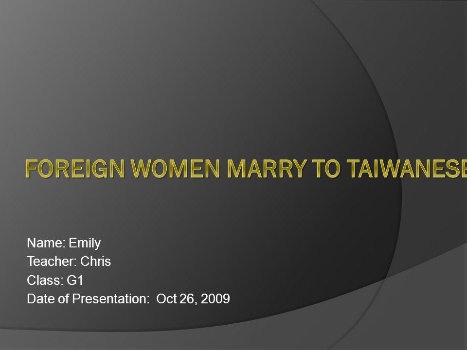 Name: Emily Teacher: Chris Class: G1 Date of Presentation: Oct 26, 2009