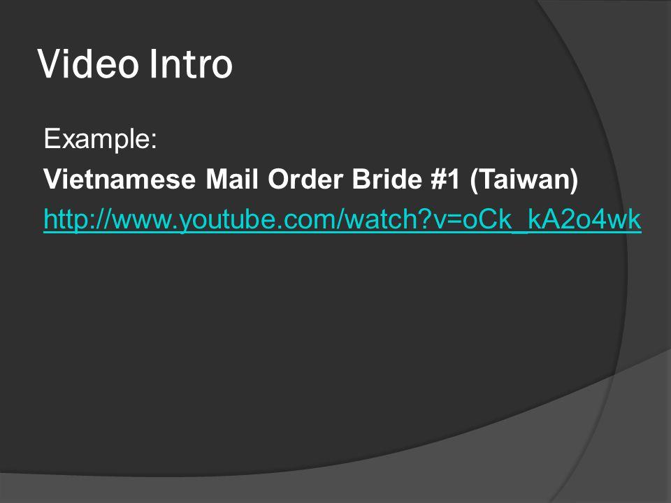 Video Intro Example: Vietnamese Mail Order Bride #1 (Taiwan) http://www.youtube.com/watch v=oCk_kA2o4wk