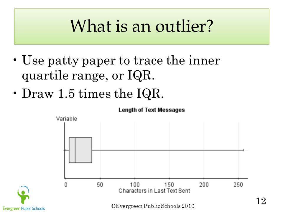 ©Evergreen Public Schools 2010 12 What is an outlier.