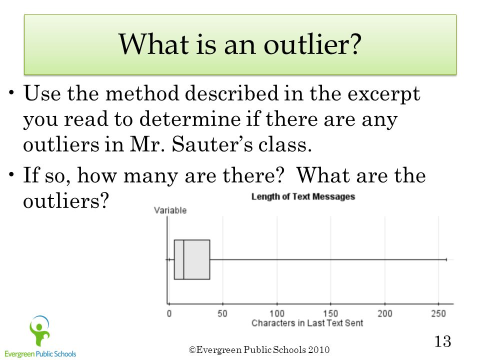 ©Evergreen Public Schools 2010 13 What is an outlier.