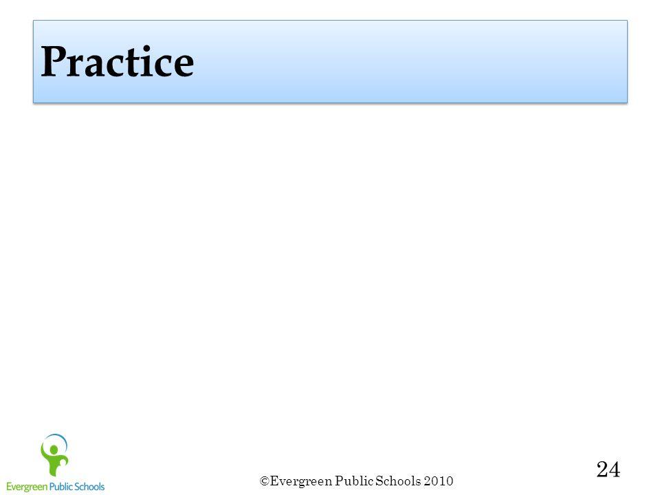 ©Evergreen Public Schools 2010 24 Practice