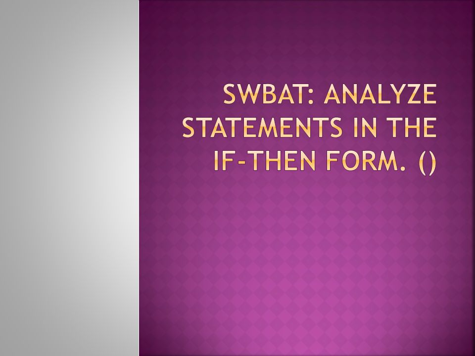  Conditional Statement  A statement that can be written in If-Then form  If-Then Statement  Statement written in the form If p, then q.