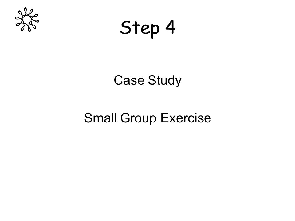 Step 4 Case Study Small Group Exercise
