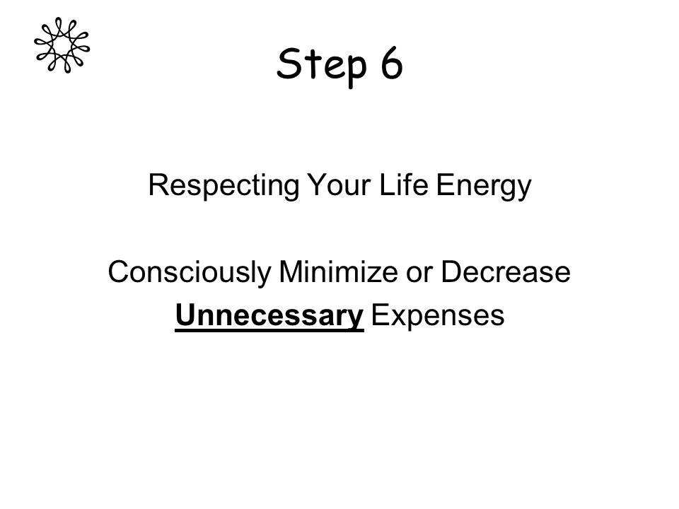 Step 6 Respecting Your Life Energy Consciously Minimize or Decrease Unnecessary Expenses