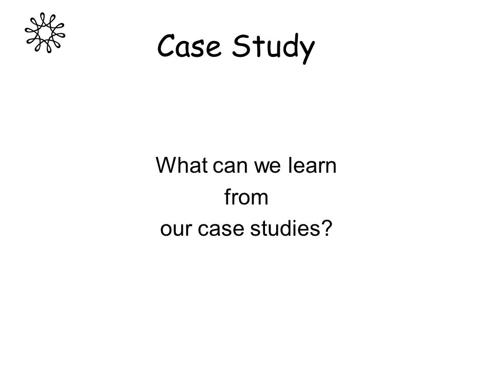 Case Study What can we learn from our case studies