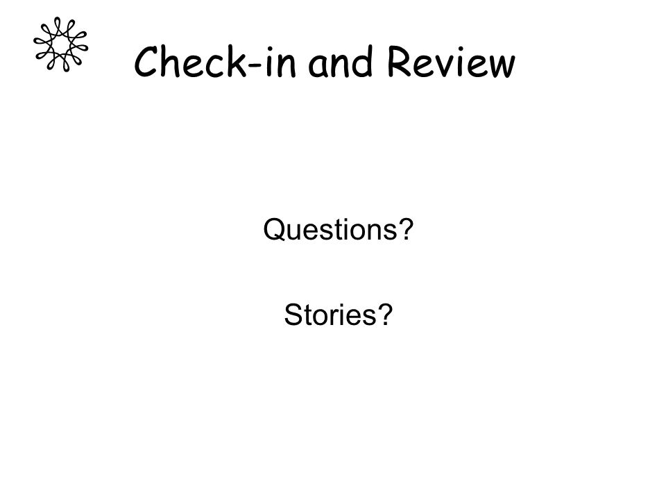 Check-in and Review Questions? Stories?