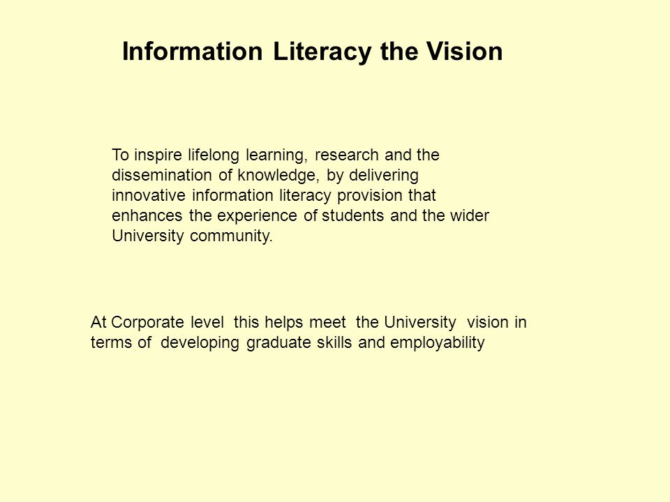 To inspire lifelong learning, research and the dissemination of knowledge, by delivering innovative information literacy provision that enhances the experience of students and the wider University community.