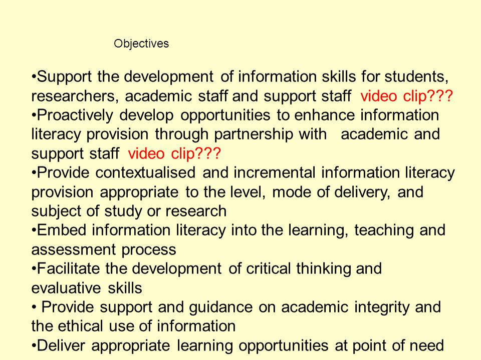 Objectives Support the development of information skills for students, researchers, academic staff and support staff video clip .