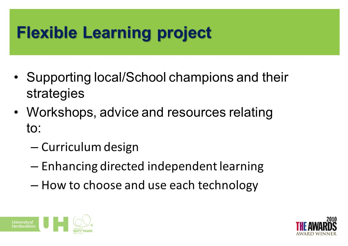 Flexible Learning project Supporting local/School champions and their strategies Workshops, advice and resources relating to: – Curriculum design – En
