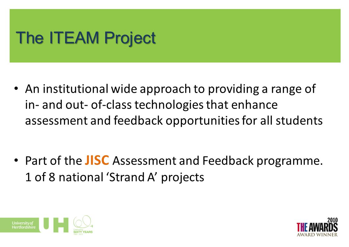 The ITEAM Project An institutional wide approach to providing a range of in- and out- of-class technologies that enhance assessment and feedback oppor