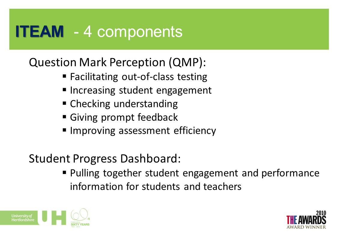 ITEAM ITEAM - 4 components Question Mark Perception (QMP):  Facilitating out-of-class testing  Increasing student engagement  Checking understandin