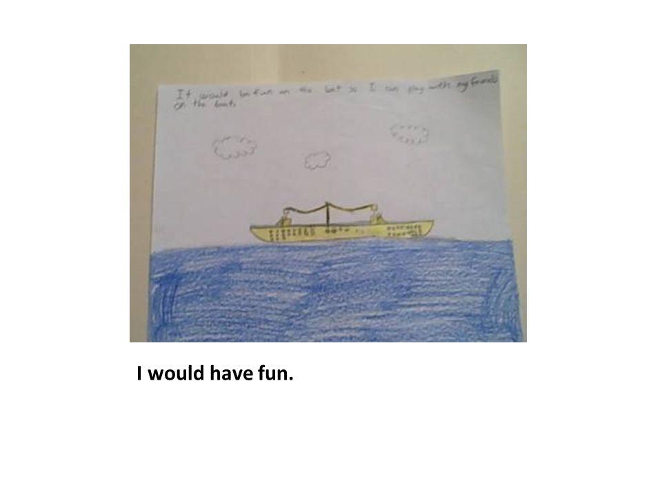 I would get sea sick.