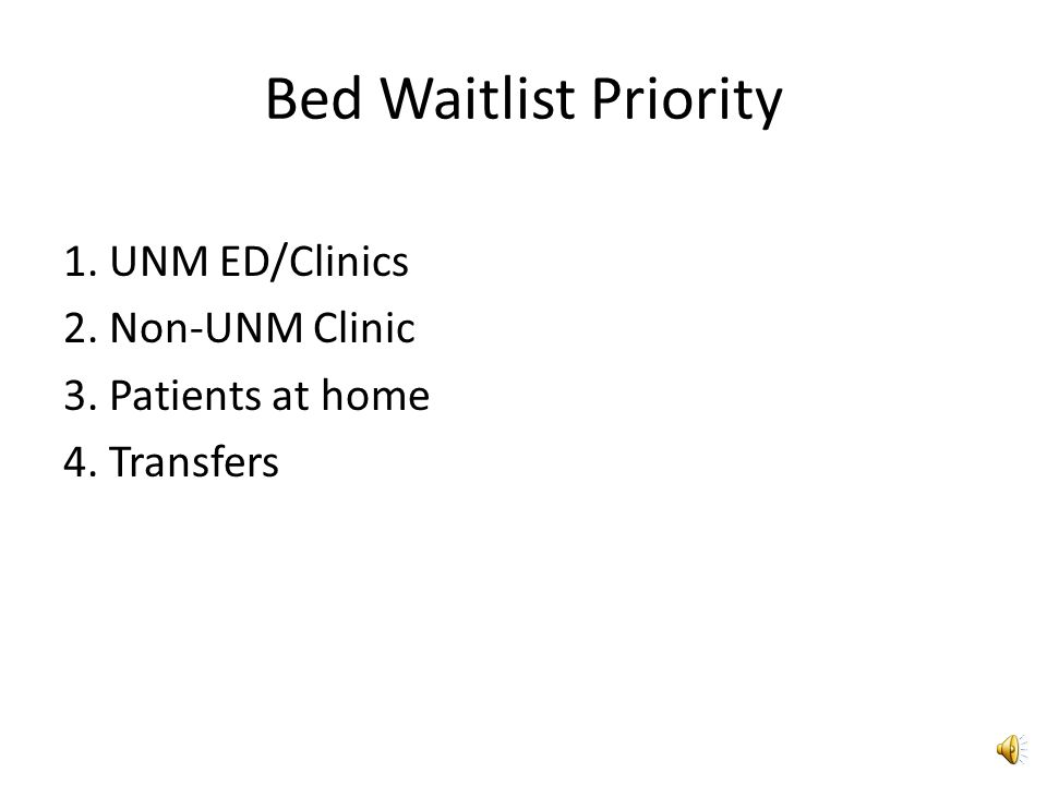 Bed Waitlist Priority 1. UNM ED/Clinics 2. Non-UNM Clinic 3. Patients at home 4. Transfers
