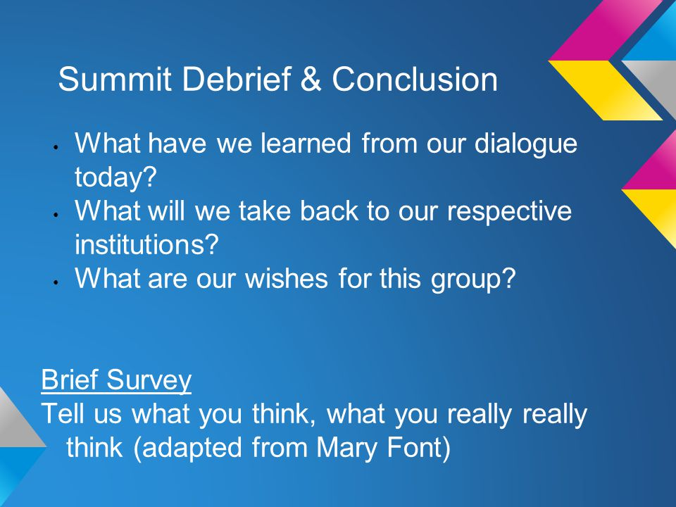 Summit Debrief & Conclusion What have we learned from our dialogue today.