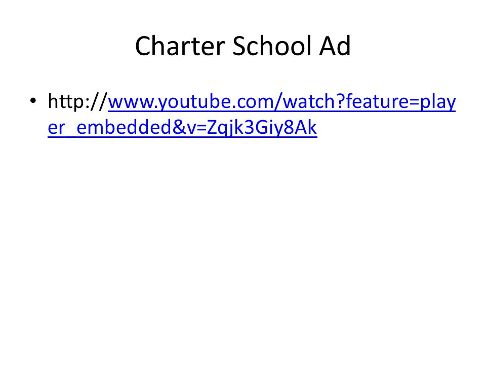 Charter School Ad http://www.youtube.com/watch feature=play er_embedded&v=Zqjk3Giy8Akwww.youtube.com/watch feature=play er_embedded&v=Zqjk3Giy8Ak
