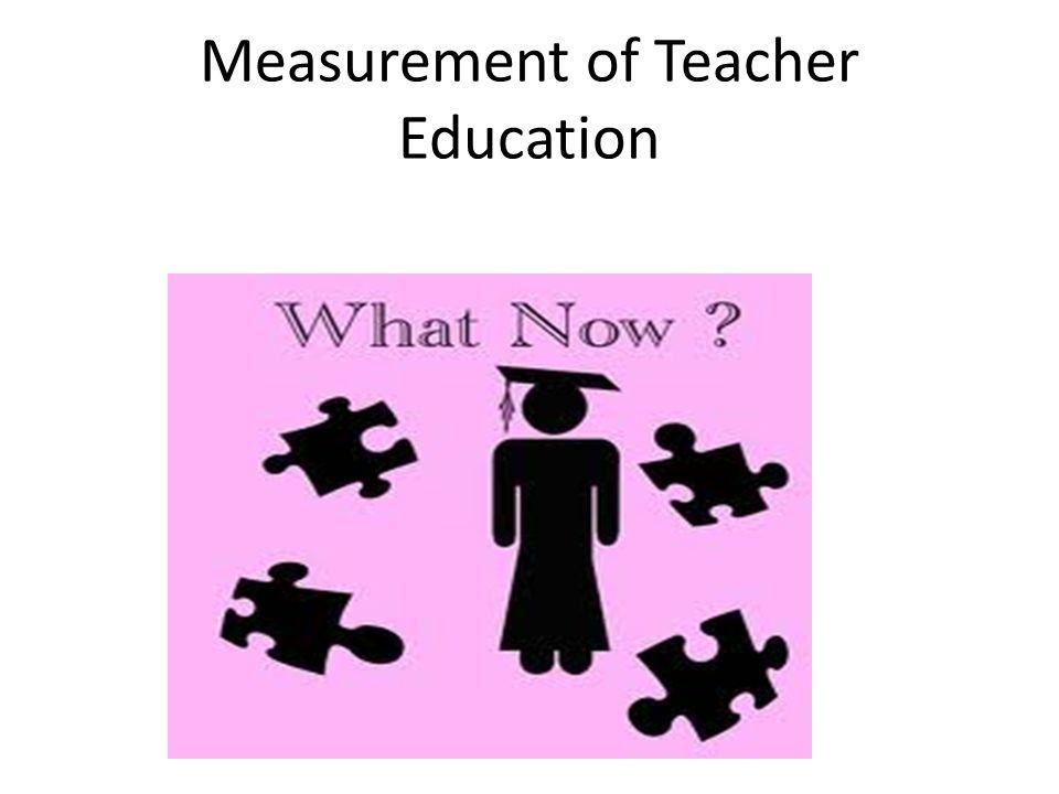 Measurement of Teacher Education
