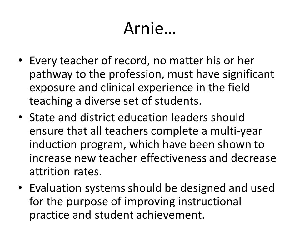 Arnie… Every teacher of record, no matter his or her pathway to the profession, must have significant exposure and clinical experience in the field teaching a diverse set of students.