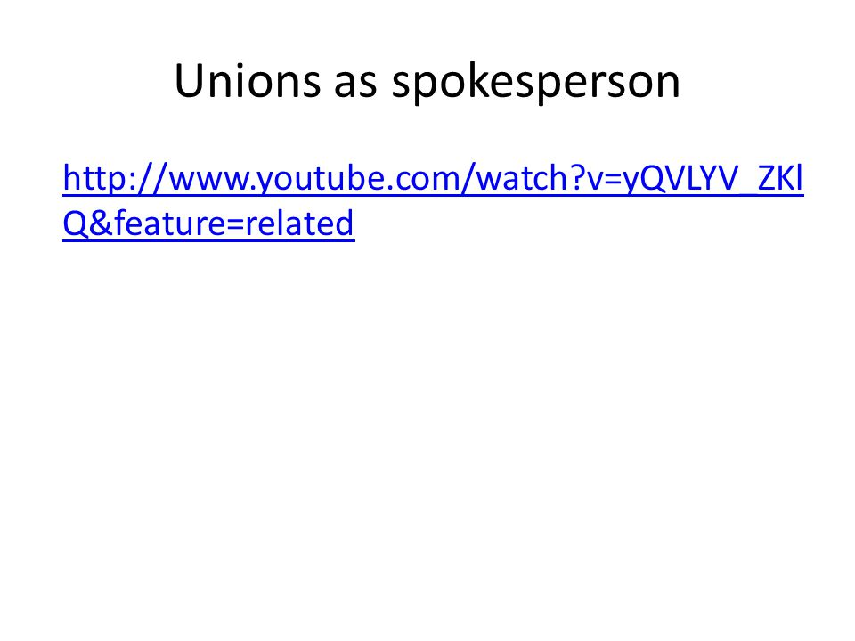 Unions as spokesperson http://www.youtube.com/watch v=yQVLYV_ZKl Q&feature=related