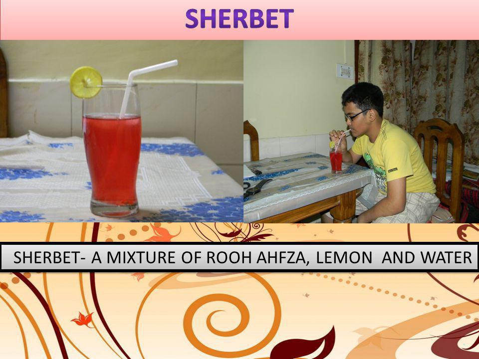SHERBET- A MIXTURE OF ROOH AHFZA, LEMON AND WATER
