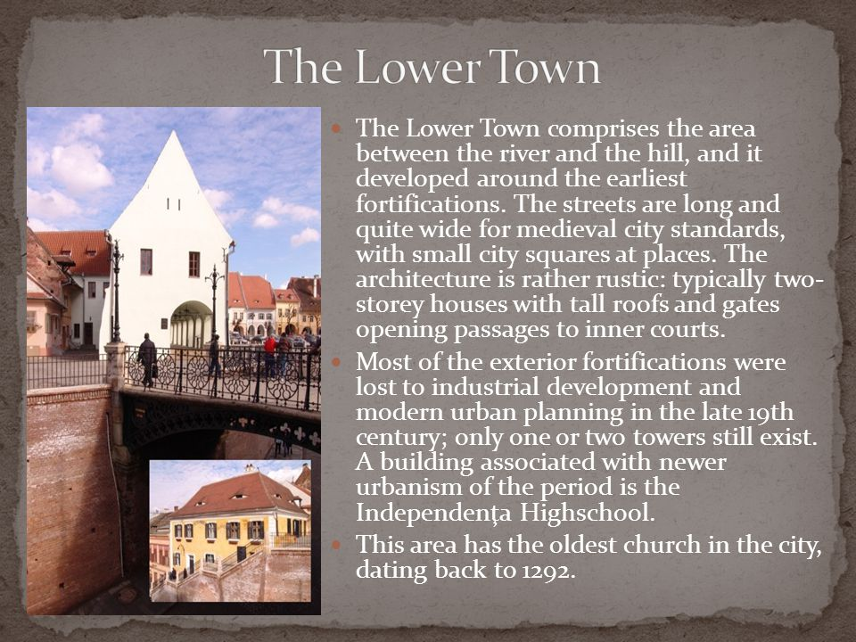 The Lower Town comprises the area between the river and the hill, and it developed around the earliest fortifications.