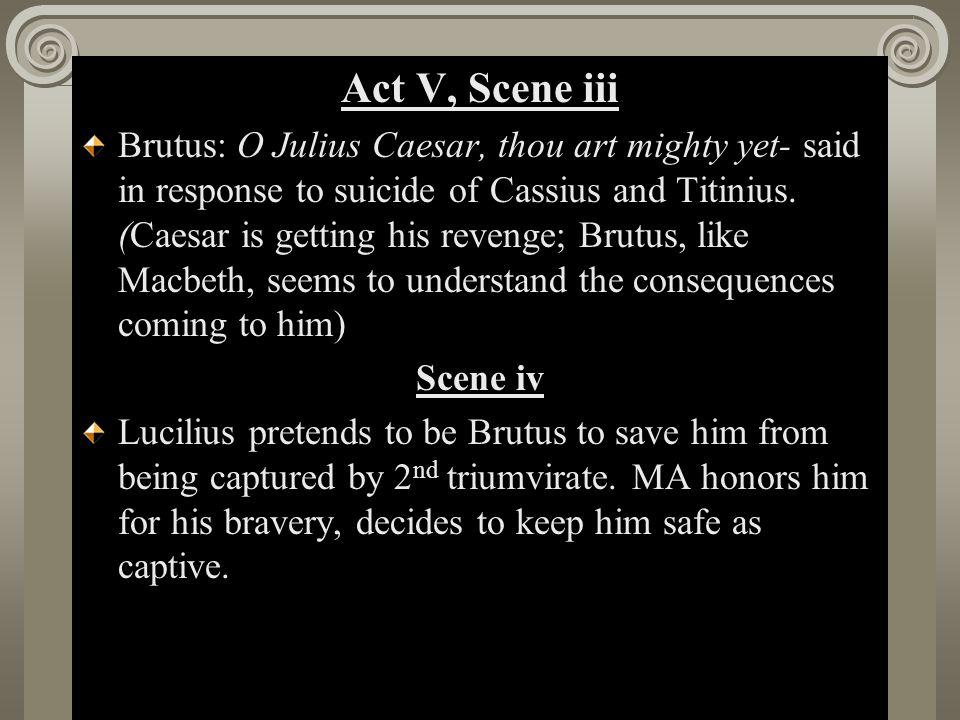 Act II, Scene i Act V, Scene v Brutus asks Clitus, Dardanus, Voluminus to kill him.