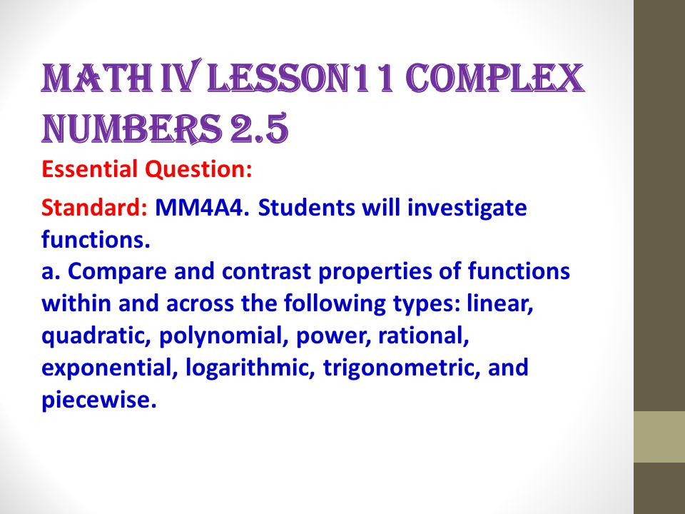 Math IV Lesson11 Complex numbers 2.5 Essential Question: Standard: MM4A4.