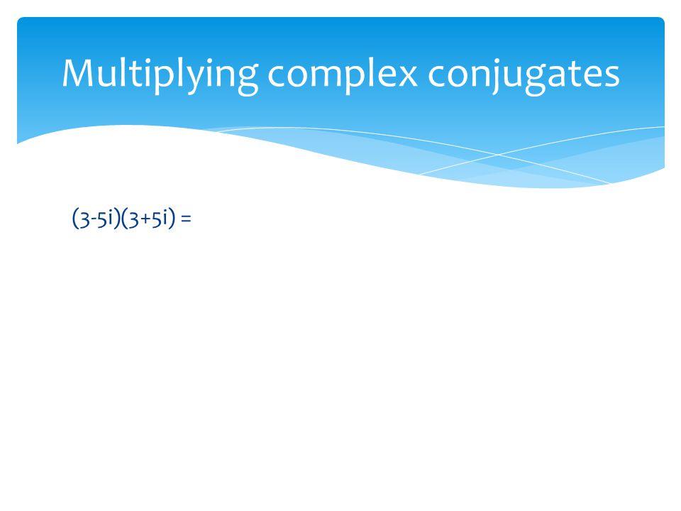 (3-5i)(3+5i) = Multiplying complex conjugates