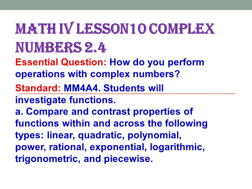 MATH IV LESSON10 COMPLEX NUMBERS 2.4 Essential Question: How do you perform operations with complex numbers.