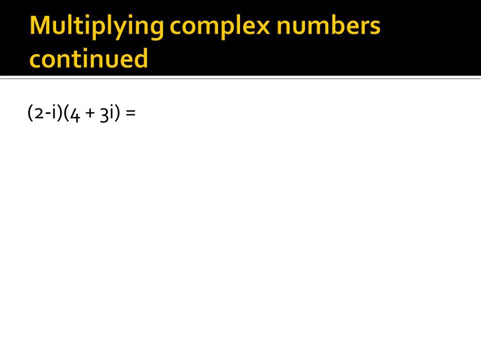 (2-i)(4 + 3i) =