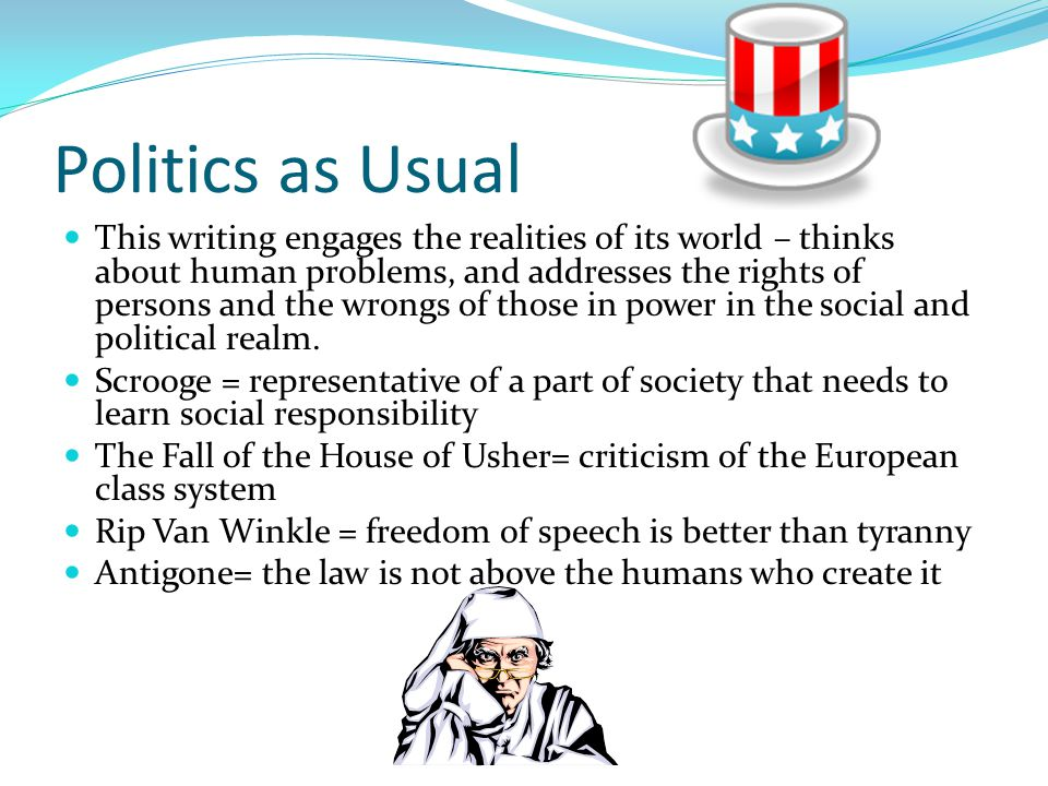 Politics as Usual This writing engages the realities of its world – thinks about human problems, and addresses the rights of persons and the wrongs of