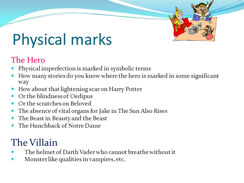 Physical marks The Hero Physical imperfection is marked in symbolic terms How many stories do you know where the hero is marked in some significant wa