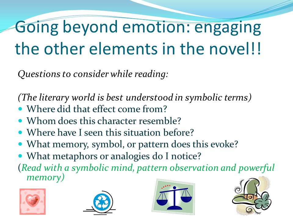 Going beyond emotion: engaging the other elements in the novel!.