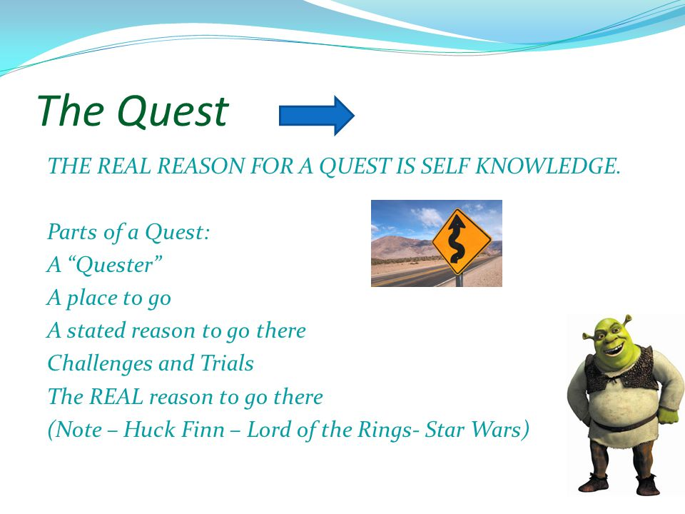 The Quest THE REAL REASON FOR A QUEST IS SELF KNOWLEDGE.