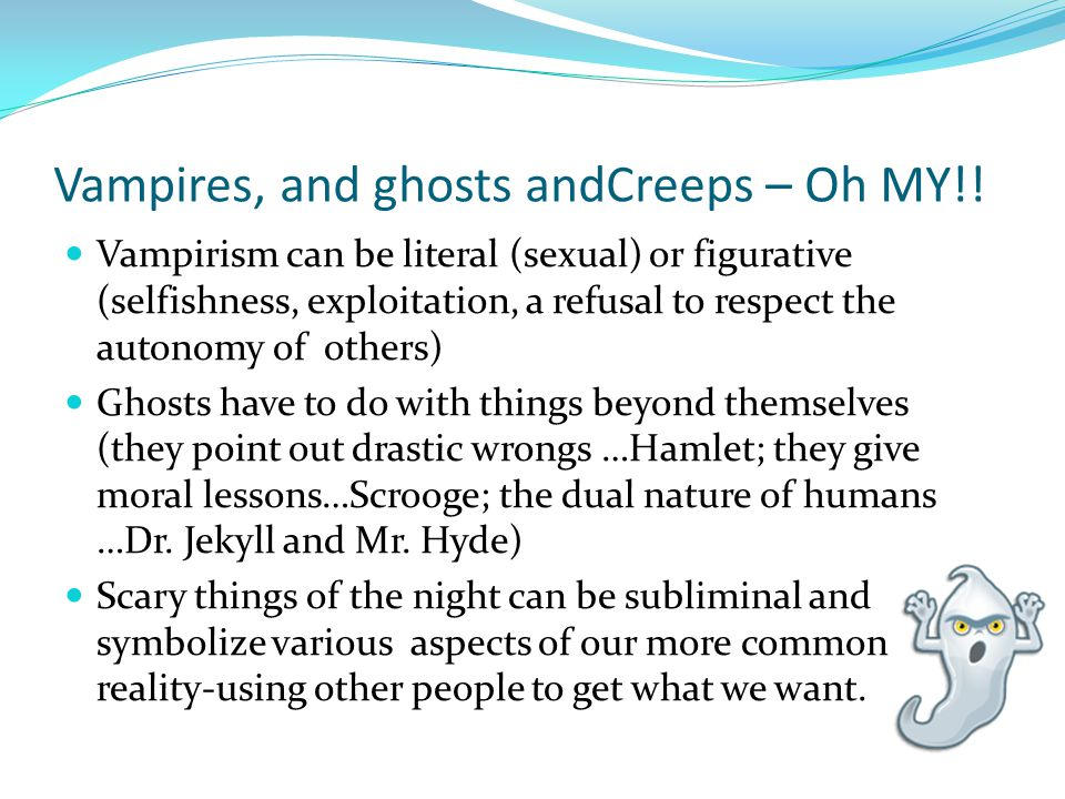 Vampires, and ghosts andCreeps – Oh MY!.