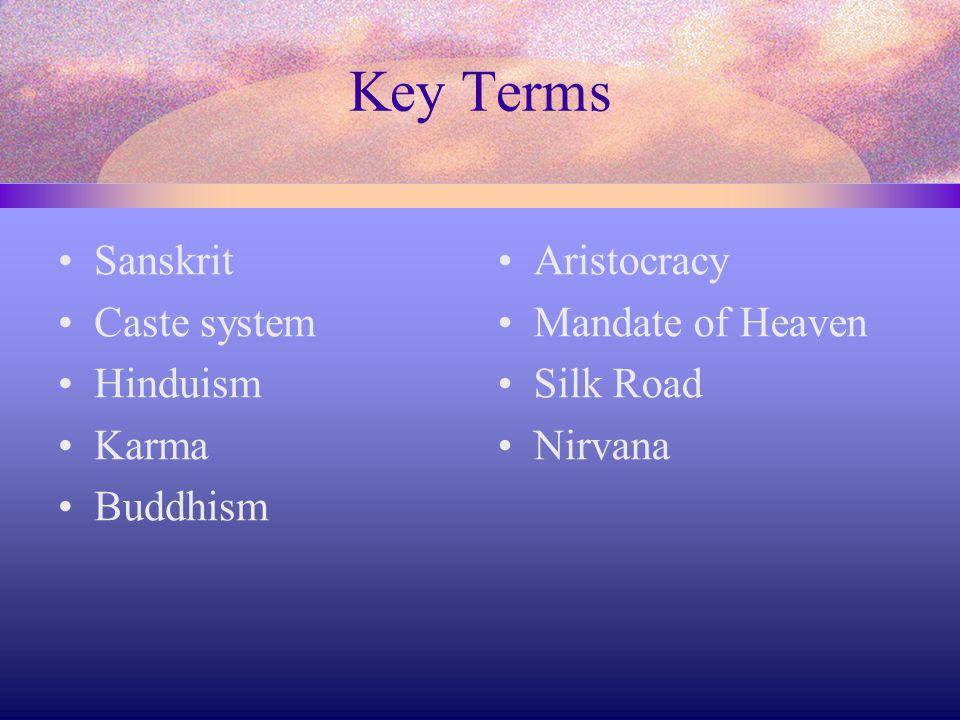 Key Terms Sanskrit Caste system Hinduism Karma Buddhism Aristocracy Mandate of Heaven Silk Road Nirvana
