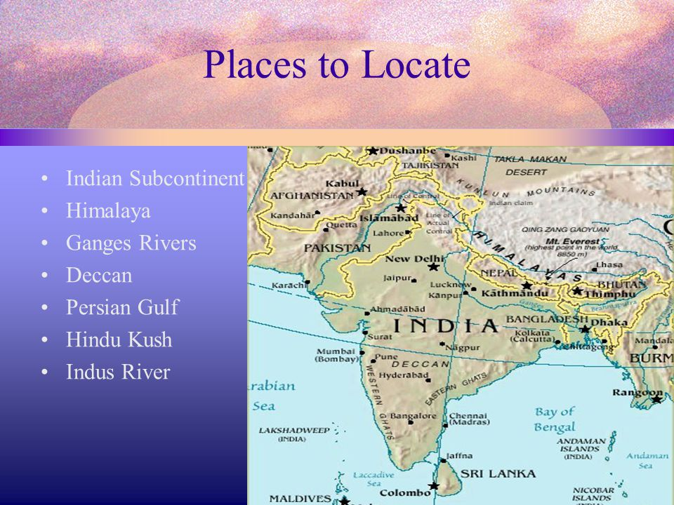 Places to Locate Indian Subcontinent Himalaya Ganges Rivers Deccan Persian Gulf Hindu Kush Indus River