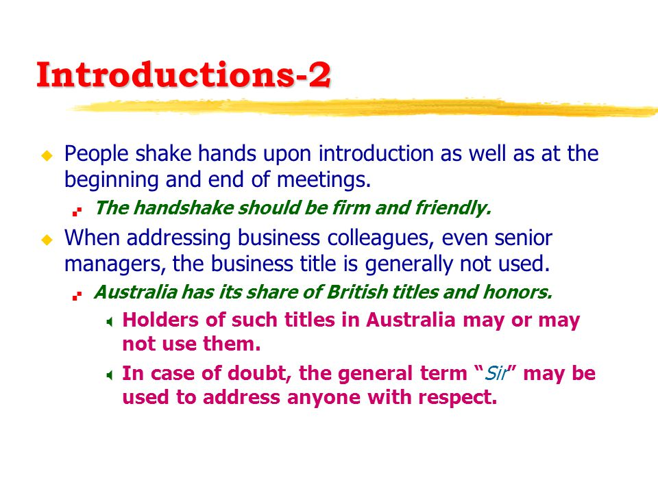 Introductions-2 u People shake hands upon introduction as well as at the beginning and end of meetings.
