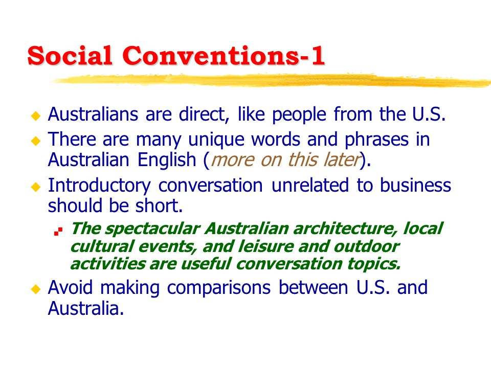 Social Conventions-1 u Australians are direct, like people from the U.S. u There are many unique words and phrases in Australian English (more on this