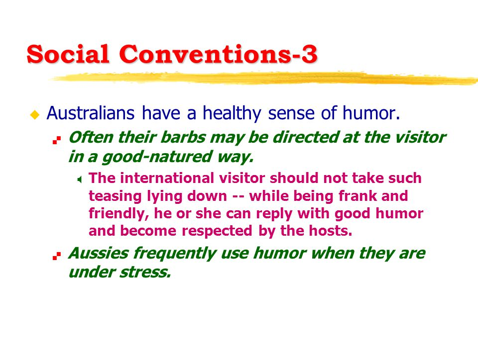Social Conventions-3 u Australians have a healthy sense of humor.