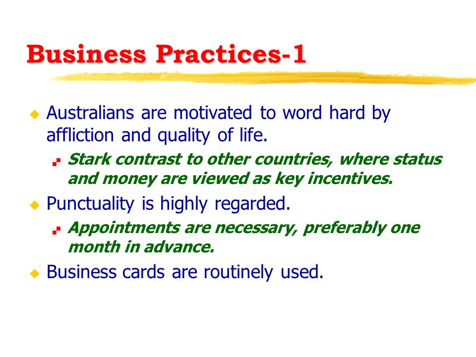 Business Practices-1 u Australians are motivated to word hard by affliction and quality of life.  Stark contrast to other countries, where status and