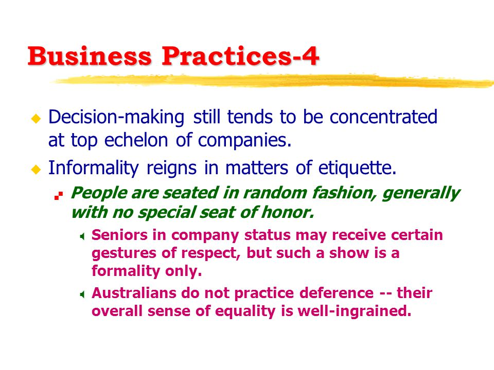 Business Practices-4 u Decision-making still tends to be concentrated at top echelon of companies.